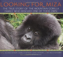 Looking For Miza: The True Story of the Mountain Gorilla Family Who Rescued on of Their Own