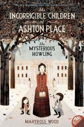 The Incorrigible Children of Ashton Place: Book 1: The Mysterious Howling