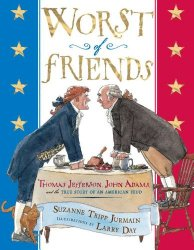 Worst of Friends: Thomas Jefferson, John Adams, and the True Story of an American Feud