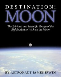 Destination Moon: The Spiritual and Scientific Voyage of the Eighth Man to Walk on the Moon